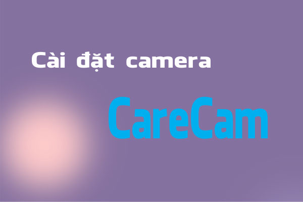 cai dat carecam